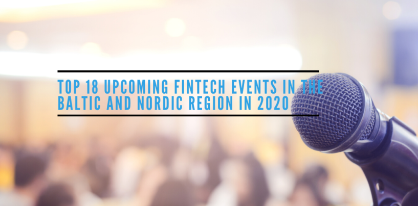 Top 18 Upcoming Fintech Events in the Baltic and Nordic Region in 2020
